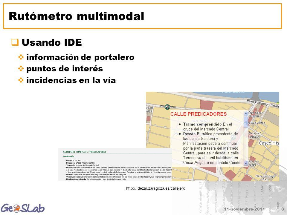 11-noviembre-20118 Rutómetro multimodal Usando IDE información de portalero puntos de interés incidencias en la vía http://idezar.zaragoza.es/callejer