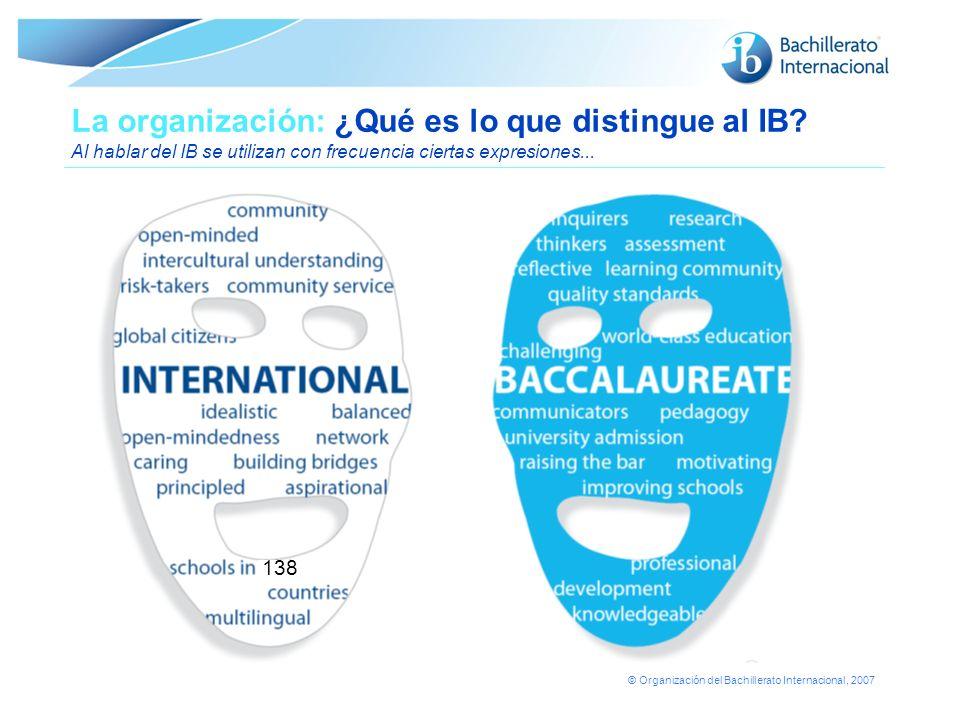 © Organización del Bachillerato Internacional, 2007 La organización: ¿Qué es lo que distingue al IB? Al hablar del IB se utilizan con frecuencia ciert