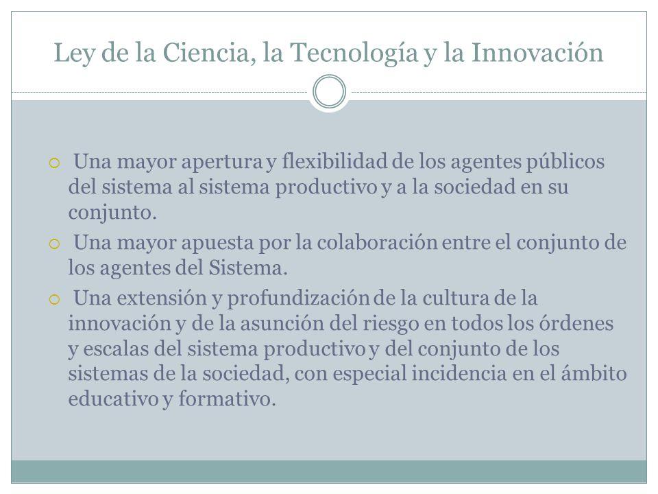 Ley de la Ciencia, la Tecnología y la Innovación Una mayor apertura y flexibilidad de los agentes públicos del sistema al sistema productivo y a la sociedad en su conjunto.