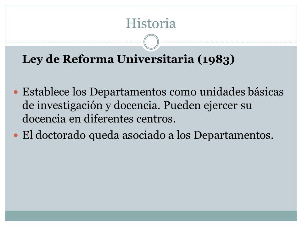 Historia Ley de Reforma Universitaria (1983) Establece los Departamentos como unidades básicas de investigación y docencia.