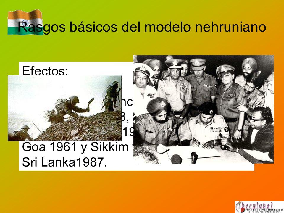 Rasgos básicos del modelo nehruniano Efectos: Aspiración a potencia regional (Guerras con Pakistán 1948, 1965, 1971, 1999; guerra con China 1962; anex