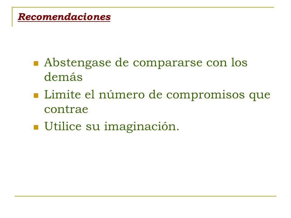 Recomendaciones Abstengase de compararse con los demás Limite el número de compromisos que contrae Utilice su imaginación.