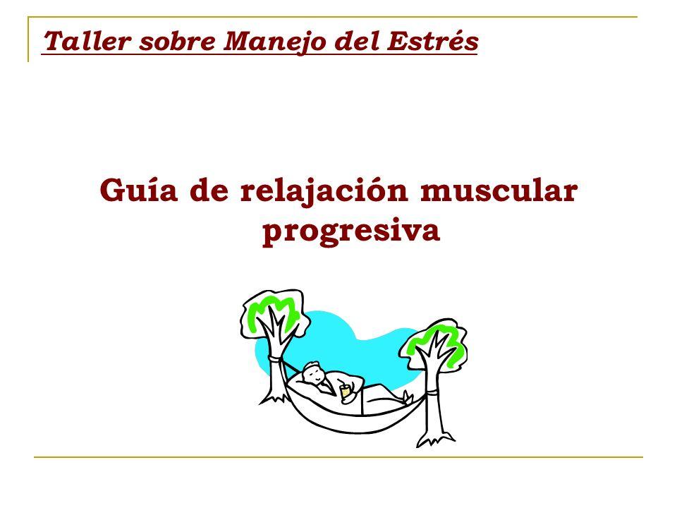 Taller sobre Manejo del Estrés Guía de relajación muscular progresiva