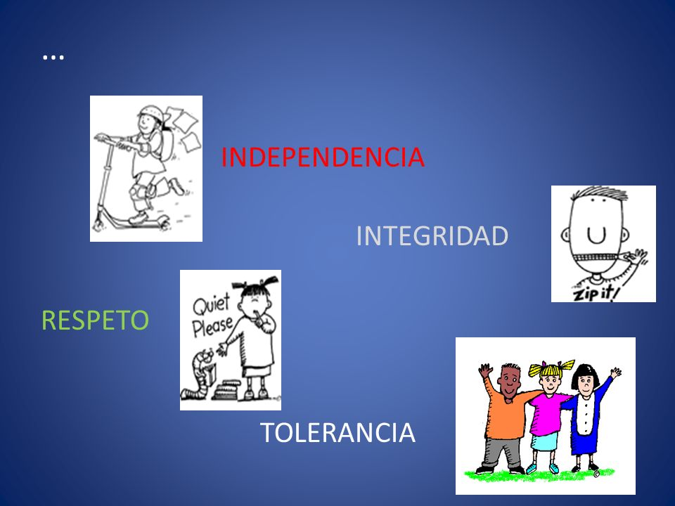 INDEPENDENCIA INTEGRIDAD RESPETO TOLERANCIA …
