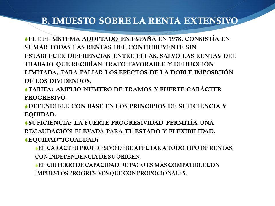 B. IMUESTO SOBRE LA RENTA EXTENSIVO FUE EL SISTEMA ADOPTADO EN ESPAÑA EN 1978. CONSISTÍA EN SUMAR TODAS LAS RENTAS DEL CONTRIBUYENTE SIN ESTABLECER DI