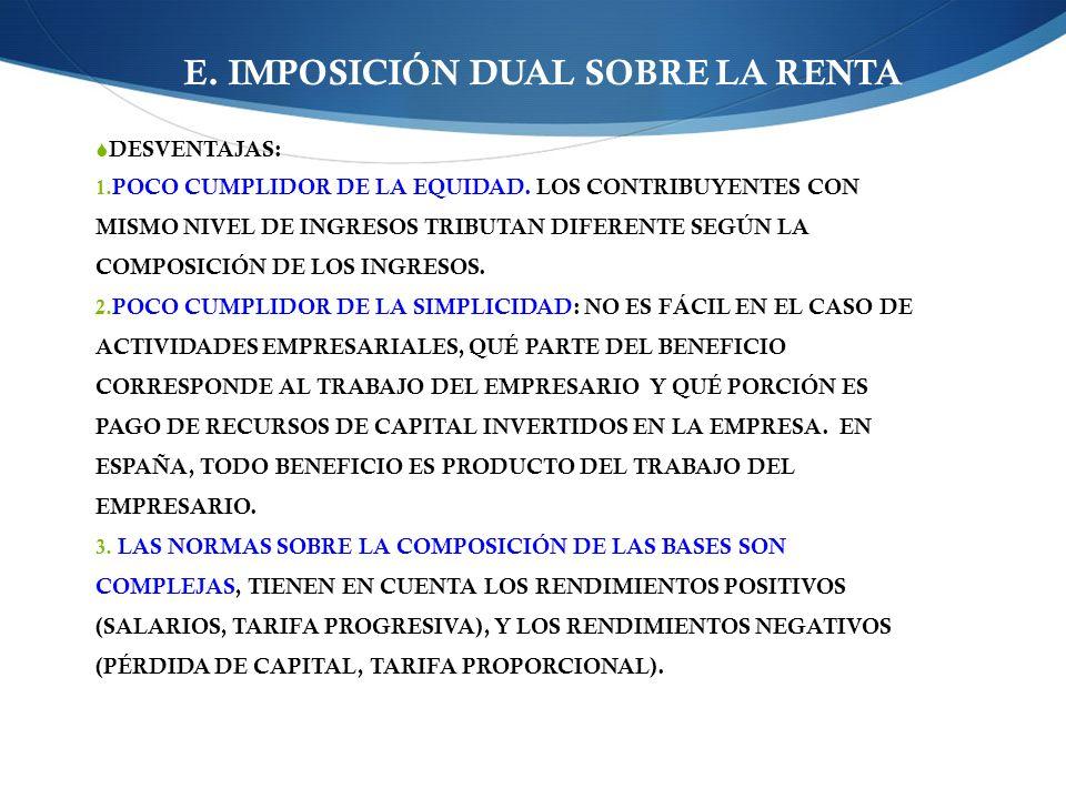 E.IMPOSICIÓN DUAL SOBRE LA RENTA DESVENTAJAS: 1. POCO CUMPLIDOR DE LA EQUIDAD.