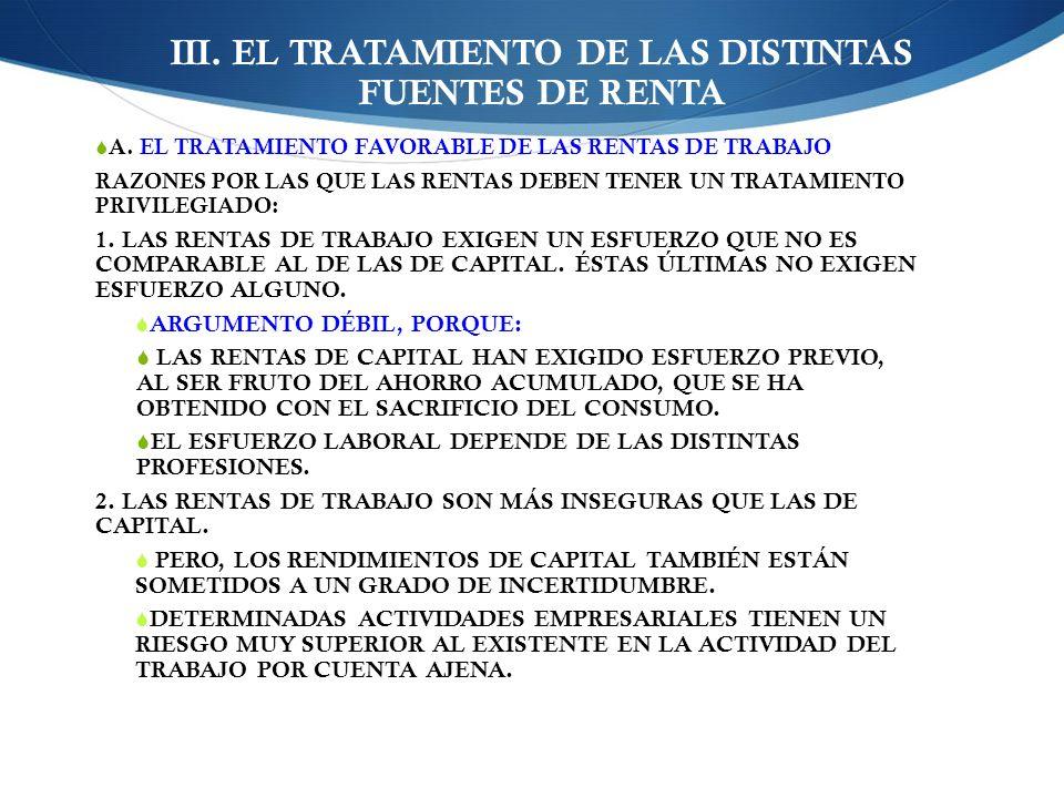 III. EL TRATAMIENTO DE LAS DISTINTAS FUENTES DE RENTA A. EL TRATAMIENTO FAVORABLE DE LAS RENTAS DE TRABAJO RAZONES POR LAS QUE LAS RENTAS DEBEN TENER