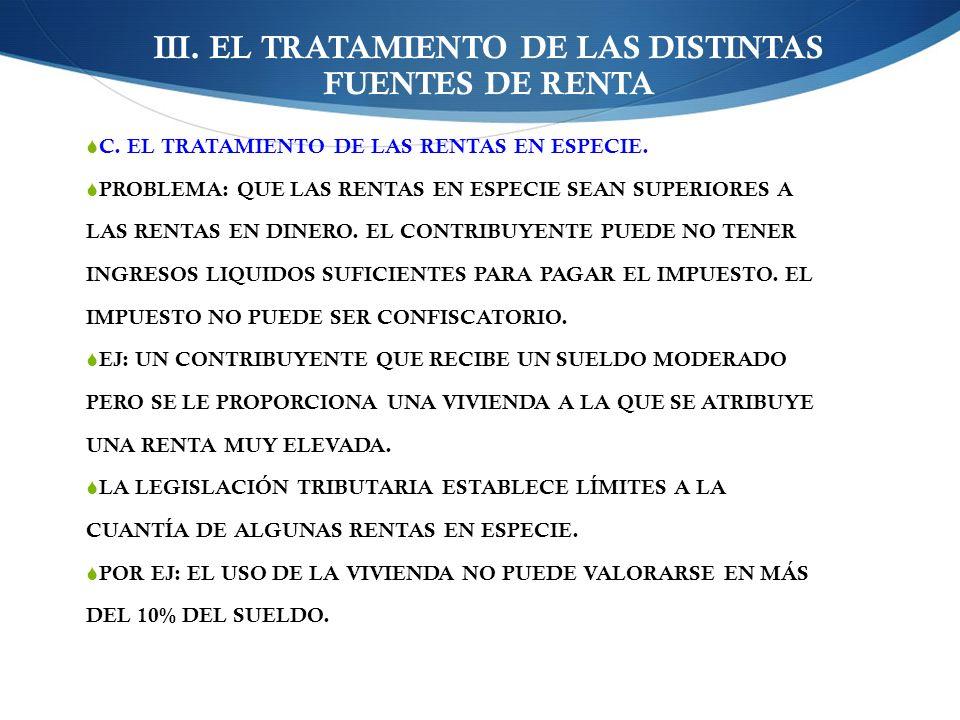 III. EL TRATAMIENTO DE LAS DISTINTAS FUENTES DE RENTA C. EL TRATAMIENTO DE LAS RENTAS EN ESPECIE. PROBLEMA: QUE LAS RENTAS EN ESPECIE SEAN SUPERIORES
