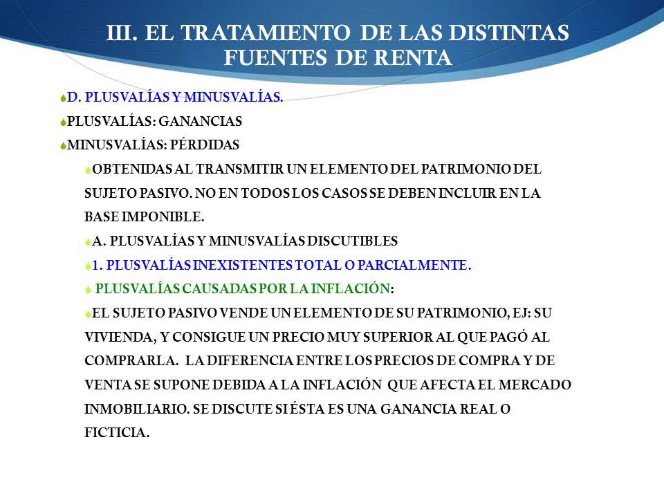 III. EL TRATAMIENTO DE LAS DISTINTAS FUENTES DE RENTA D. PLUSVALÍAS Y MINUSVALÍAS. PLUSVALÍAS: GANANCIAS MINUSVALÍAS: PÉRDIDAS OBTENIDAS AL TRANSMITIR