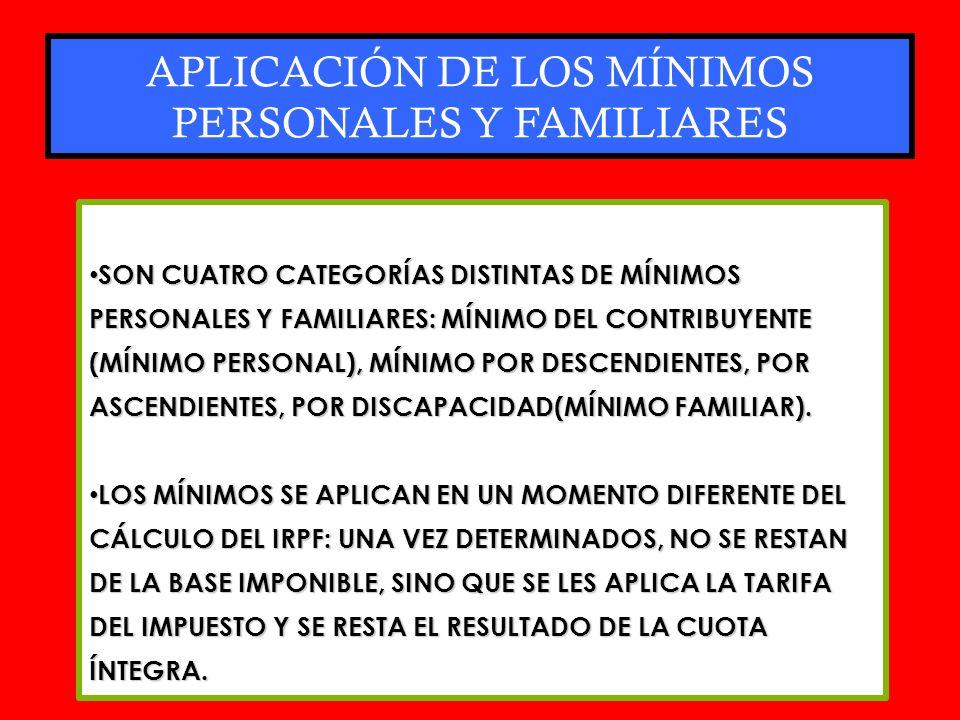 APLICACIÓN DE LOS MÍNIMOS PERSONALES Y FAMILIARES SON CUATRO CATEGORÍAS DISTINTAS DE MÍNIMOS PERSONALES Y FAMILIARES: MÍNIMO DEL CONTRIBUYENTE (MÍNIMO