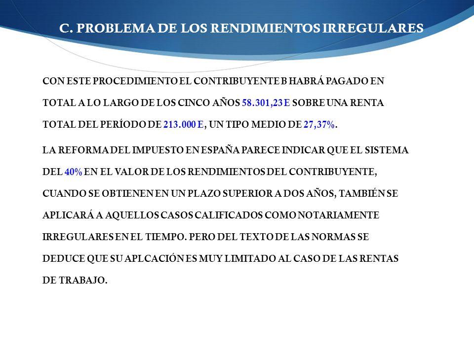 C. PROBLEMA DE LOS RENDIMIENTOS IRREGULARES CON ESTE PROCEDIMIENTO EL CONTRIBUYENTE B HABRÁ PAGADO EN TOTAL A LO LARGO DE LOS CINCO AÑOS 58.301,23 E S