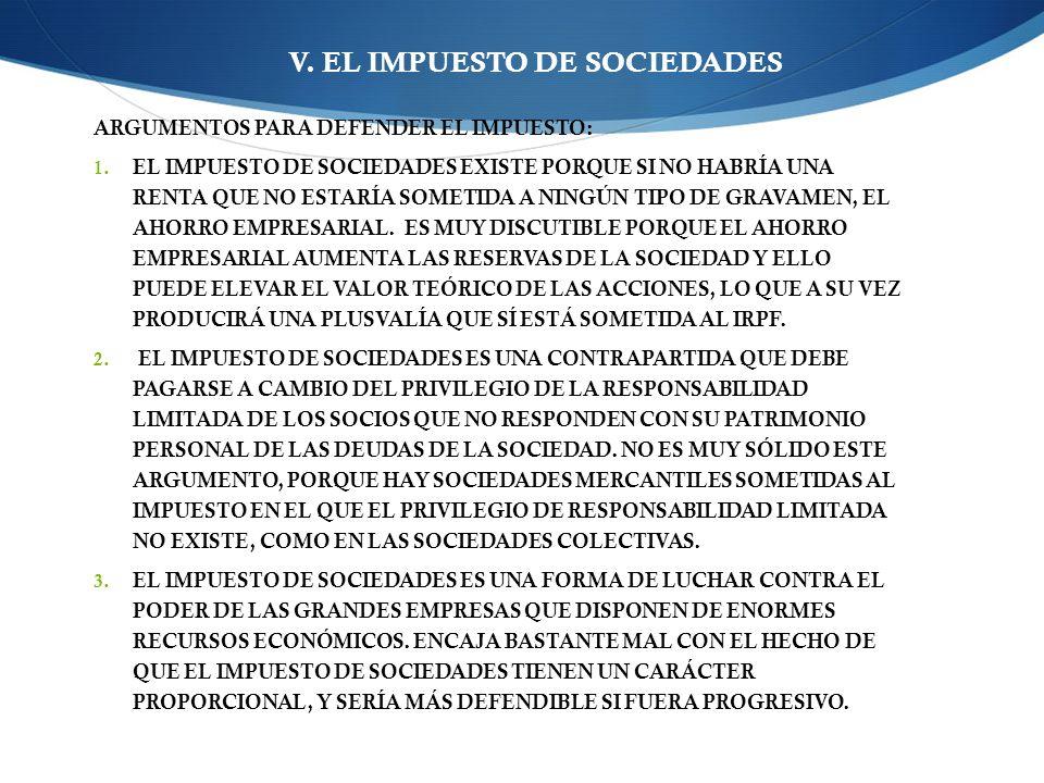 V. EL IMPUESTO DE SOCIEDADES ARGUMENTOS PARA DEFENDER EL IMPUESTO: 1. EL IMPUESTO DE SOCIEDADES EXISTE PORQUE SI NO HABRÍA UNA RENTA QUE NO ESTARÍA SO