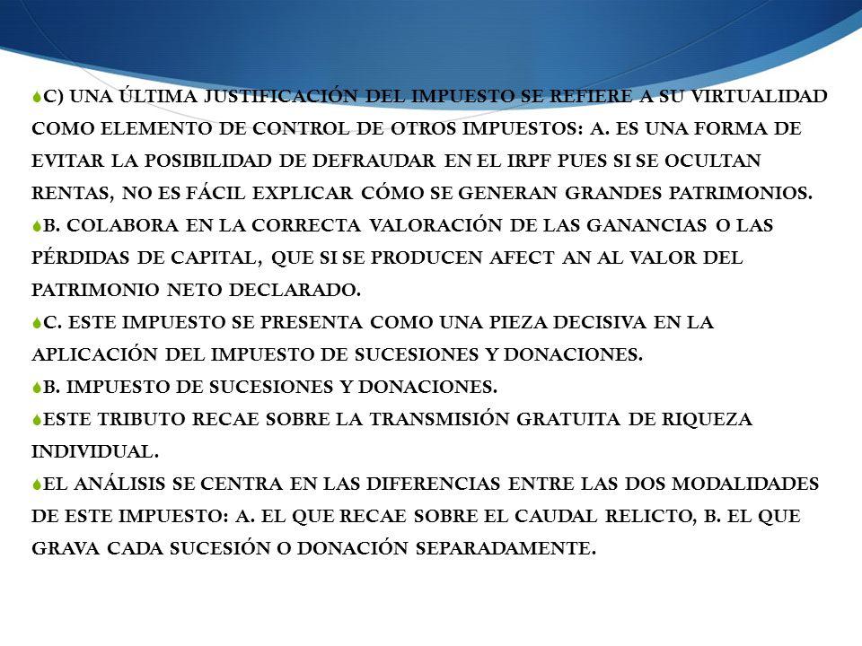 C) UNA ÚLTIMA JUSTIFICACIÓN DEL IMPUESTO SE REFIERE A SU VIRTUALIDAD COMO ELEMENTO DE CONTROL DE OTROS IMPUESTOS: A.