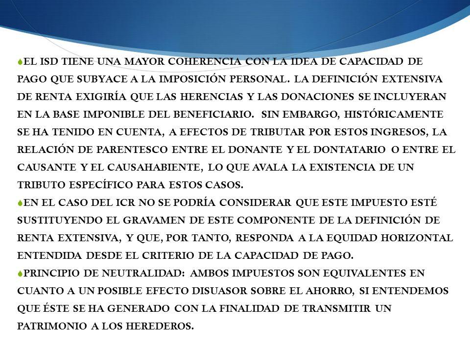 EL ISD TIENE UNA MAYOR COHERENCIA CON LA IDEA DE CAPACIDAD DE PAGO QUE SUBYACE A LA IMPOSICIÓN PERSONAL. LA DEFINICIÓN EXTENSIVA DE RENTA EXIGIRÍA QUE