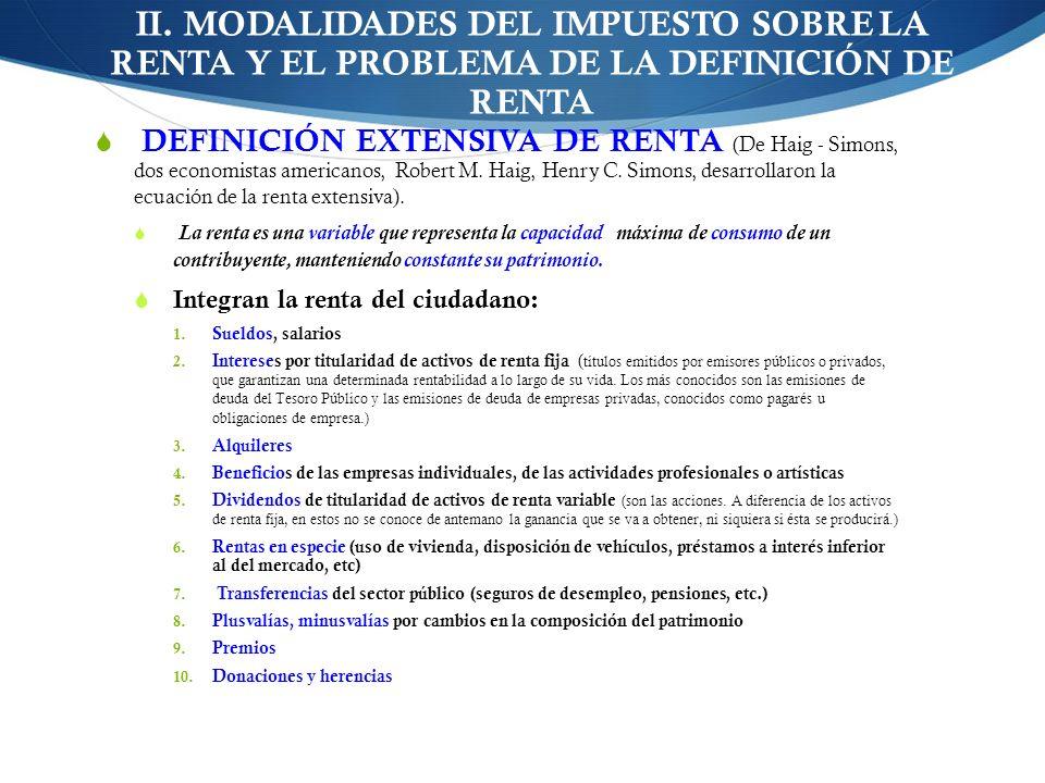 II. MODALIDADES DEL IMPUESTO SOBRE LA RENTA Y EL PROBLEMA DE LA DEFINICIÓN DE RENTA DEFINICIÓN EXTENSIVA DE RENTA (De Haig - Simons, dos economistas a