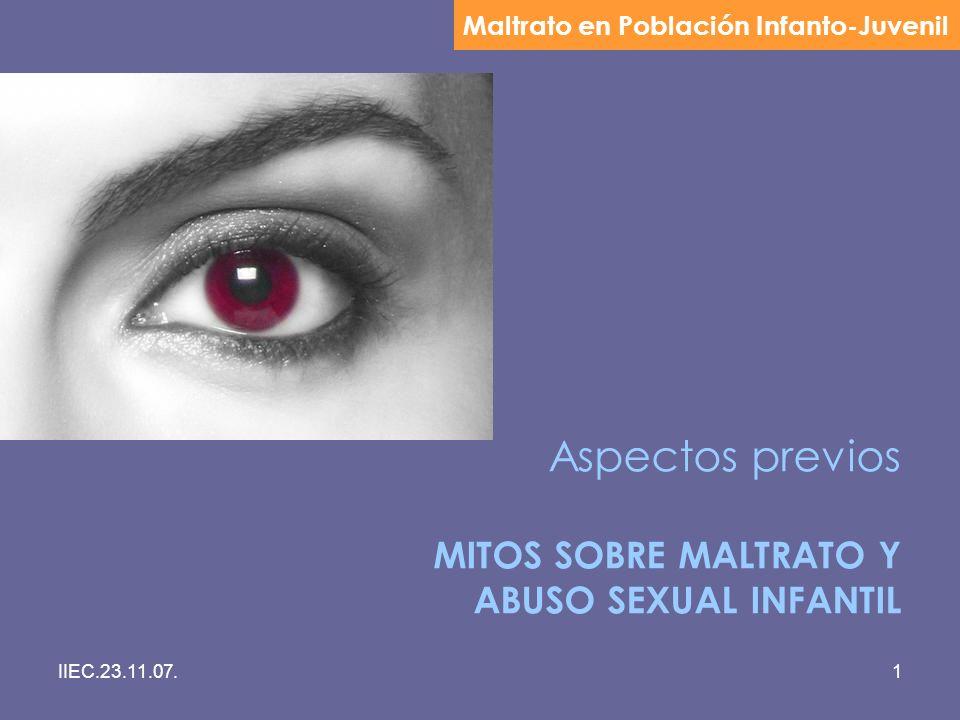 IIEC.23.11.07.1 Aspectos previos MITOS SOBRE MALTRATO Y ABUSO SEXUAL INFANTIL Maltrato en Población Infanto-Juvenil