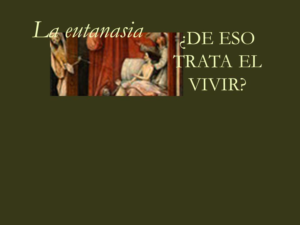 La eutanasia ¿DE ESO TRATA EL VIVIR.
