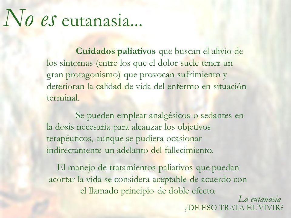 La eutanasia ¿DE ESO TRATA EL VIVIR.No es eutanasia...