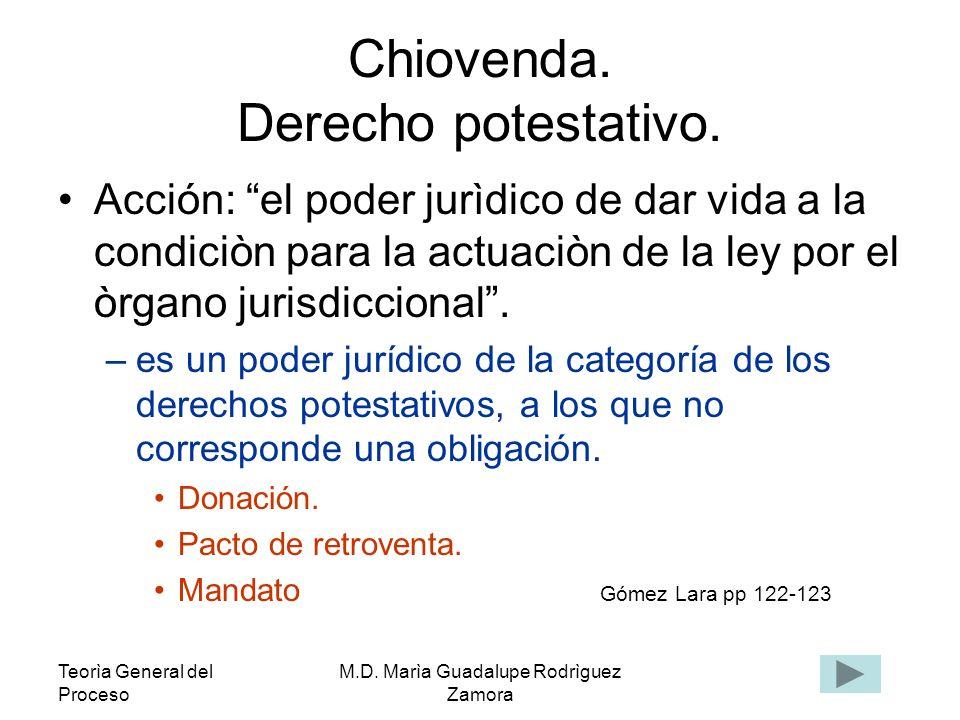 Teorìa General del Proceso M.D. Marìa Guadalupe Rodrìguez Zamora Chiovenda. Derecho potestativo. Acción: el poder jurìdico de dar vida a la condiciòn