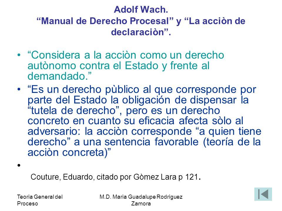 Teorìa General del Proceso M.D. Marìa Guadalupe Rodrìguez Zamora Adolf Wach. Manual de Derecho Procesal y La acciòn de declaraciòn. Considera a la acc