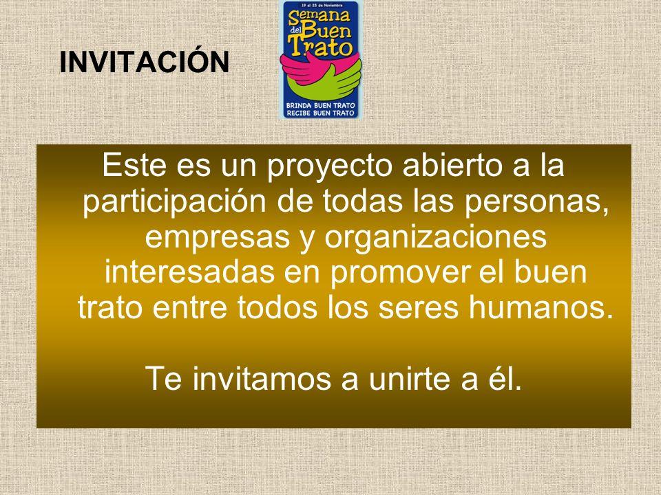 INVITACIÓN Este es un proyecto abierto a la participación de todas las personas, empresas y organizaciones interesadas en promover el buen trato entre