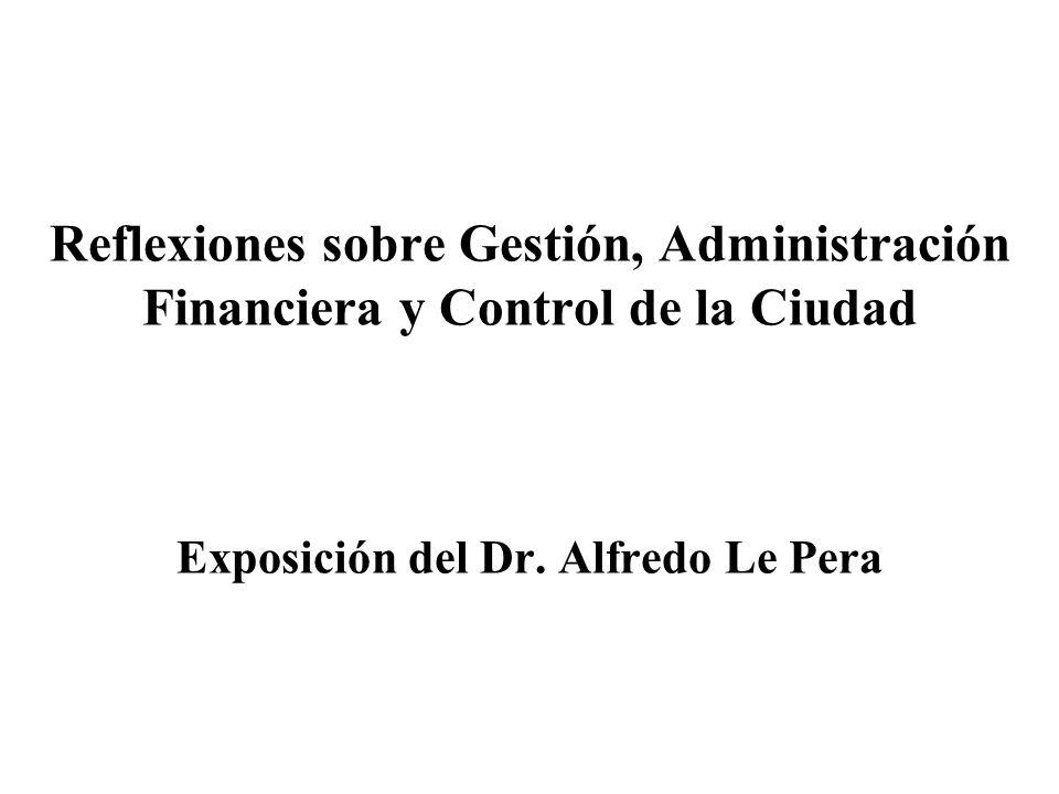 Reflexiones sobre Gestión, Administración Financiera y Control de la Ciudad Exposición del Dr. Alfredo Le Pera