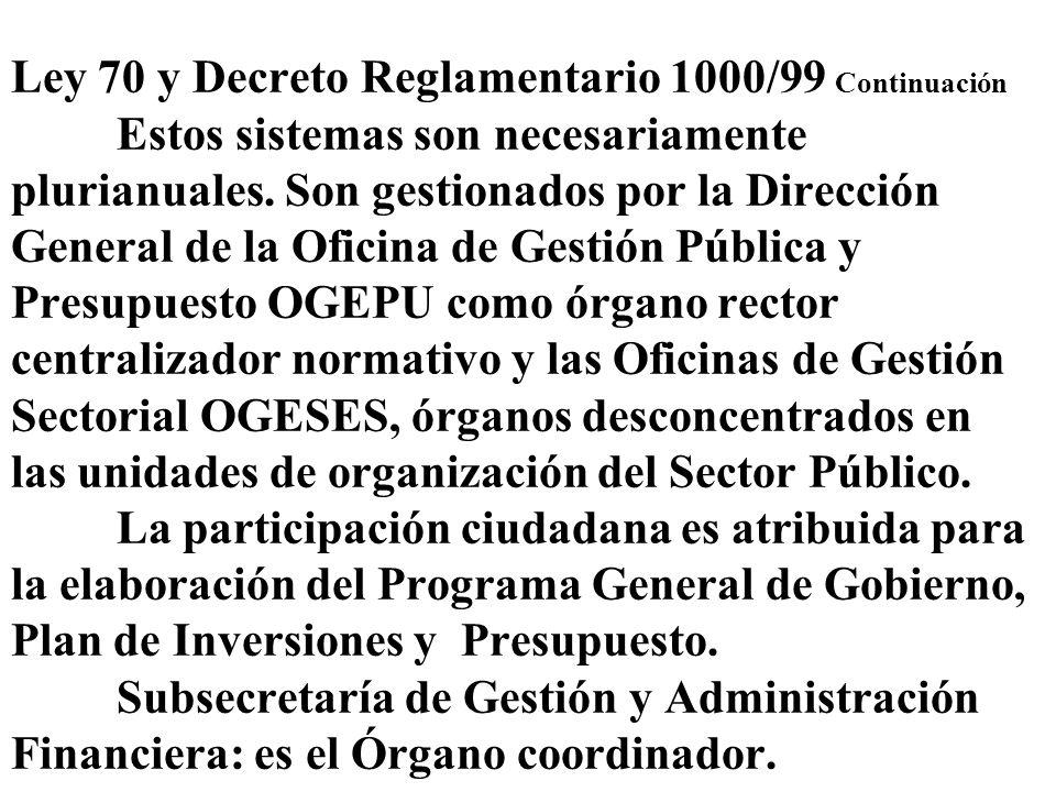Ley 70 y Decreto Reglamentario 1000/99 Continuación Estos sistemas son necesariamente plurianuales. Son gestionados por la Dirección General de la Ofi