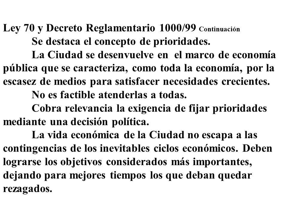 Ley 70 y Decreto Reglamentario 1000/99 Continuación Se destaca el concepto de prioridades. La Ciudad se desenvuelve en el marco de economía pública qu