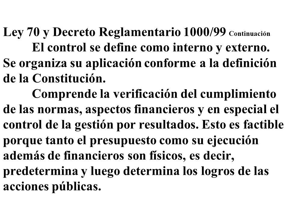 Ley 70 y Decreto Reglamentario 1000/99 Continuación El control se define como interno y externo. Se organiza su aplicación conforme a la definición de