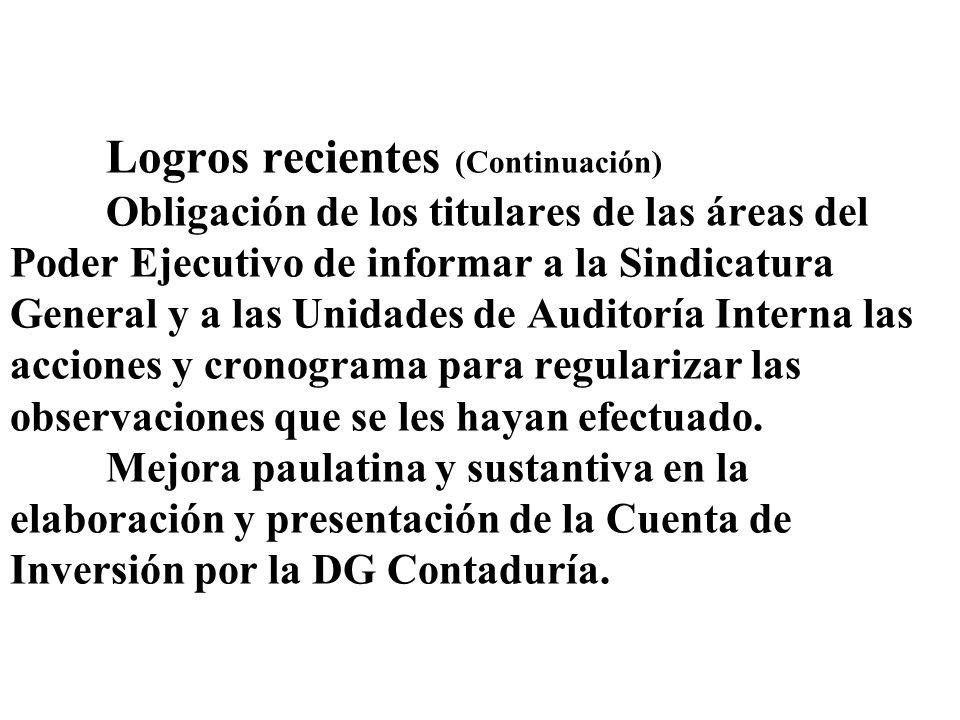 Logros recientes (Continuación) Obligación de los titulares de las áreas del Poder Ejecutivo de informar a la Sindicatura General y a las Unidades de