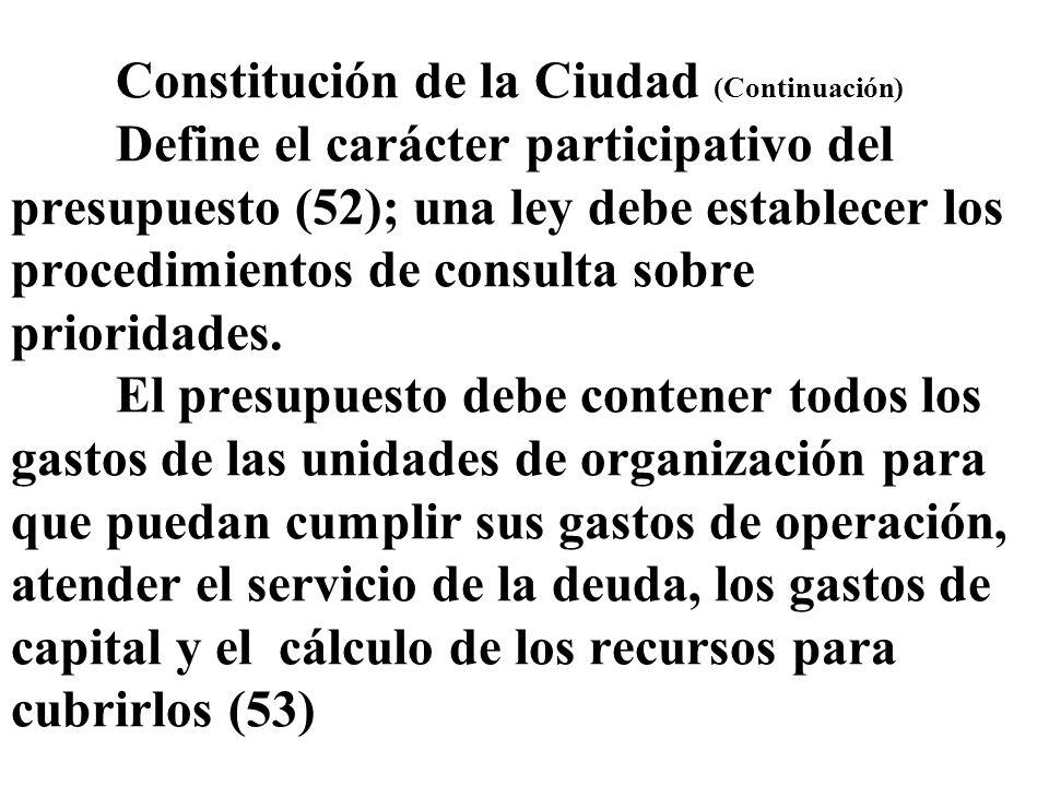 Constitución de la Ciudad (Continuación) Define el carácter participativo del presupuesto (52); una ley debe establecer los procedimientos de consulta