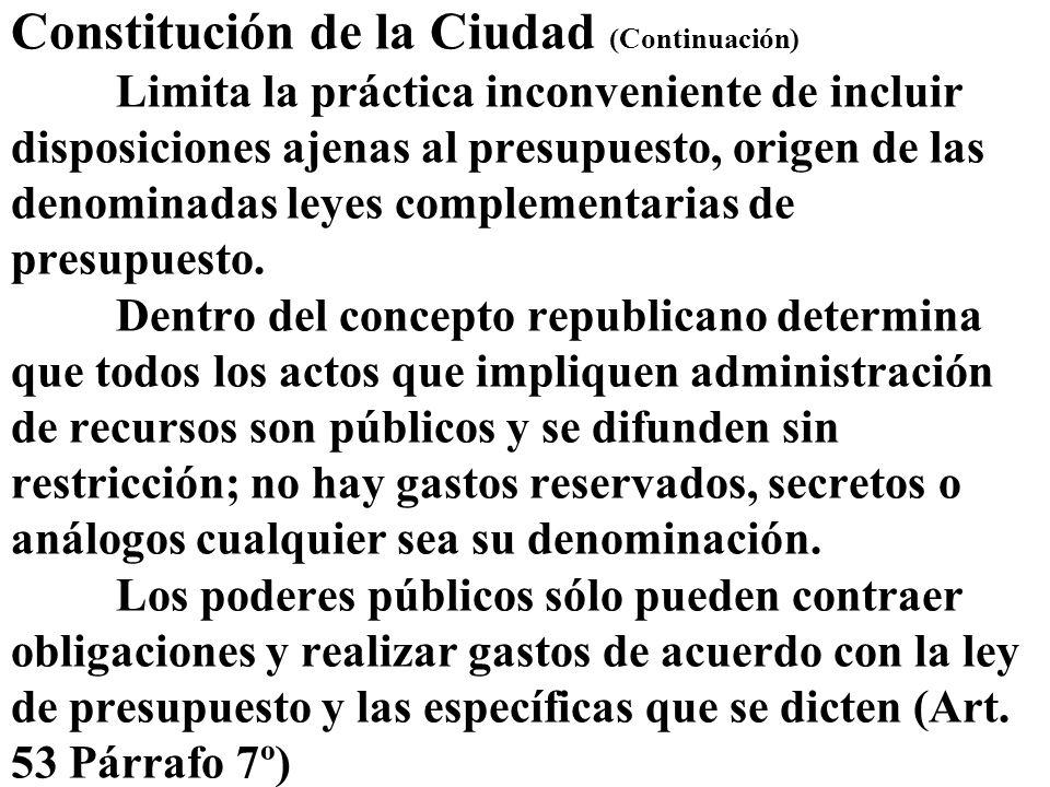 Constitución de la Ciudad (Continuación) Limita la práctica inconveniente de incluir disposiciones ajenas al presupuesto, origen de las denominadas le
