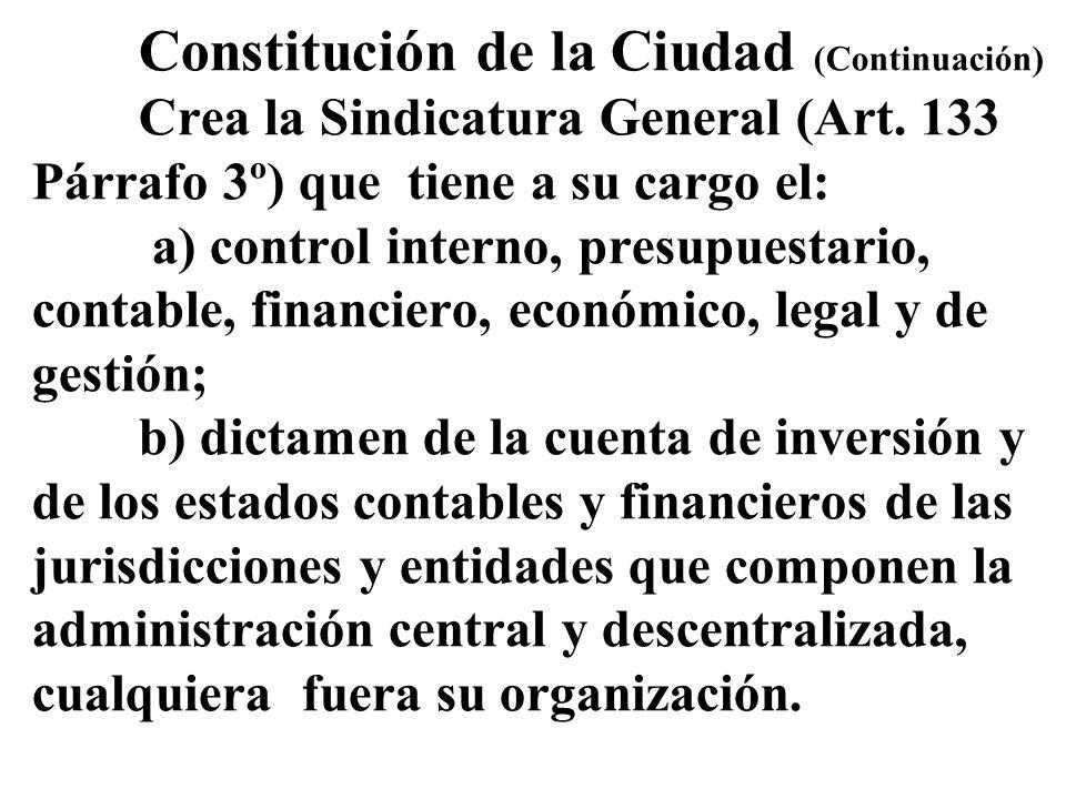 Constitución de la Ciudad (Continuación) Crea la Sindicatura General (Art. 133 Párrafo 3º) que tiene a su cargo el: a) control interno, presupuestario