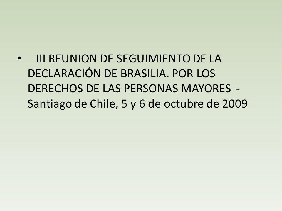 III REUNION DE SEGUIMIENTO DE LA DECLARACIÓN DE BRASILIA. POR LOS DERECHOS DE LAS PERSONAS MAYORES - Santiago de Chile, 5 y 6 de octubre de 2009