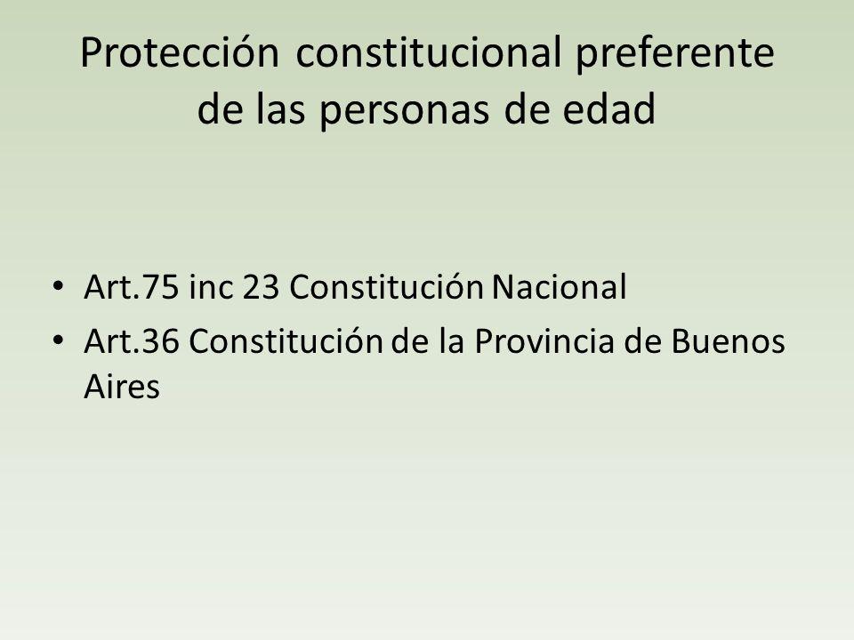 Protección constitucional preferente de las personas de edad Art.75 inc 23 Constitución Nacional Art.36 Constitución de la Provincia de Buenos Aires