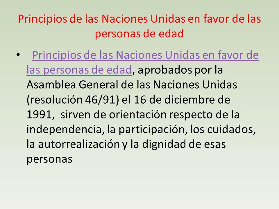 Principios de las Naciones Unidas en favor de las personas de edad Principios de las Naciones Unidas en favor de las personas de edad, aprobados por l