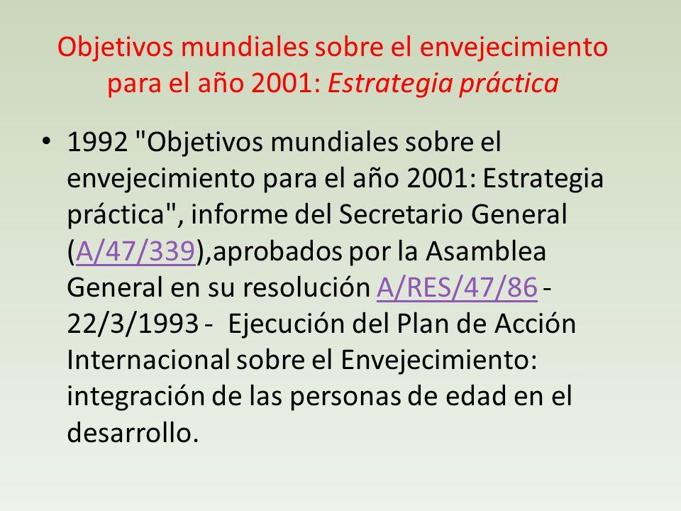 Objetivos mundiales sobre el envejecimiento para el año 2001: Estrategia práctica 1992