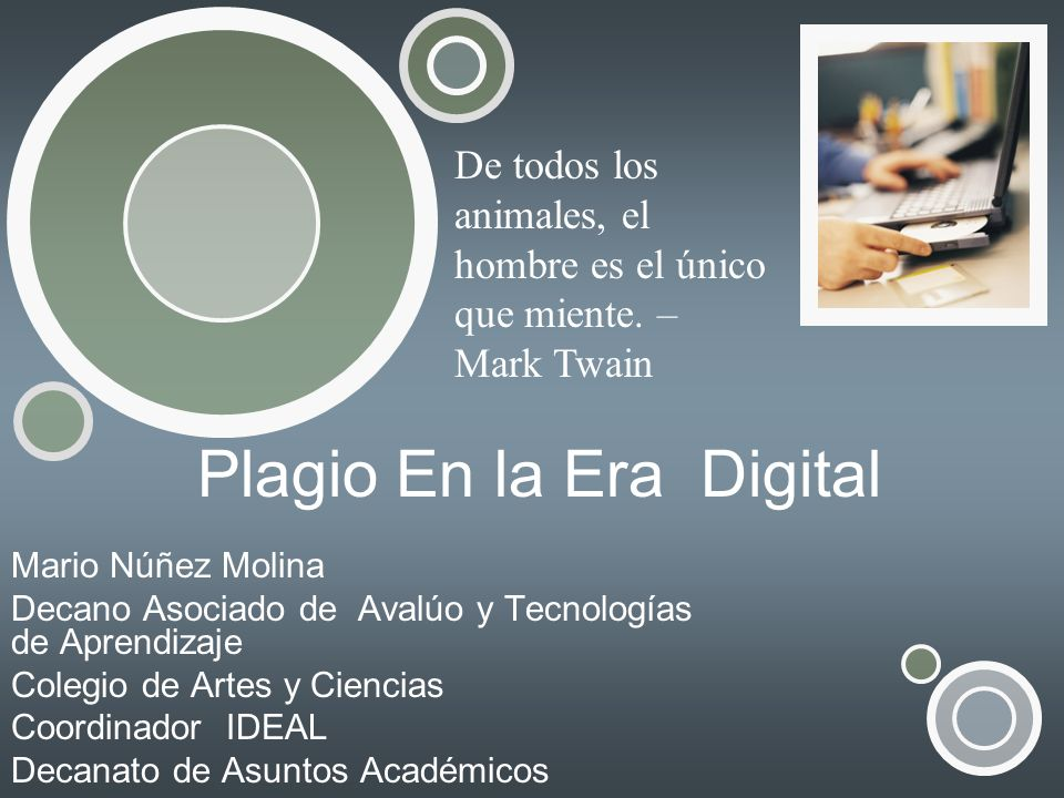 Plagio En la Era Digital Mario Núñez Molina Decano Asociado de Avalúo y Tecnologías de Aprendizaje Colegio de Artes y Ciencias Coordinador IDEAL Decan