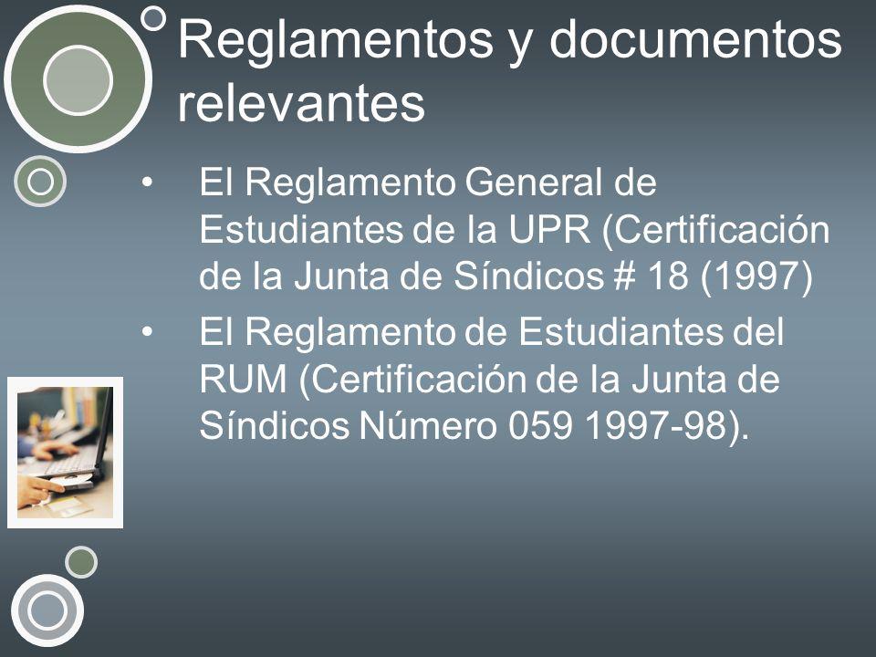 Reglamentos y documentos relevantes El Reglamento General de Estudiantes de la UPR (Certificación de la Junta de Síndicos # 18 (1997) El Reglamento de
