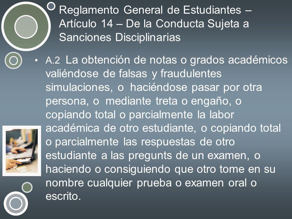 Reglamento General de Estudiantes – Artículo 14 – De la Conducta Sujeta a Sanciones Disciplinarias A.2 La obtención de notas o grados académicos valié