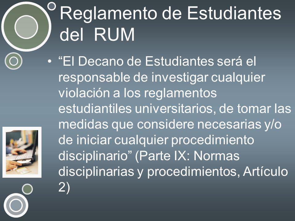 Reglamento de Estudiantes del RUM El Decano de Estudiantes será el responsable de investigar cualquier violación a los reglamentos estudiantiles unive