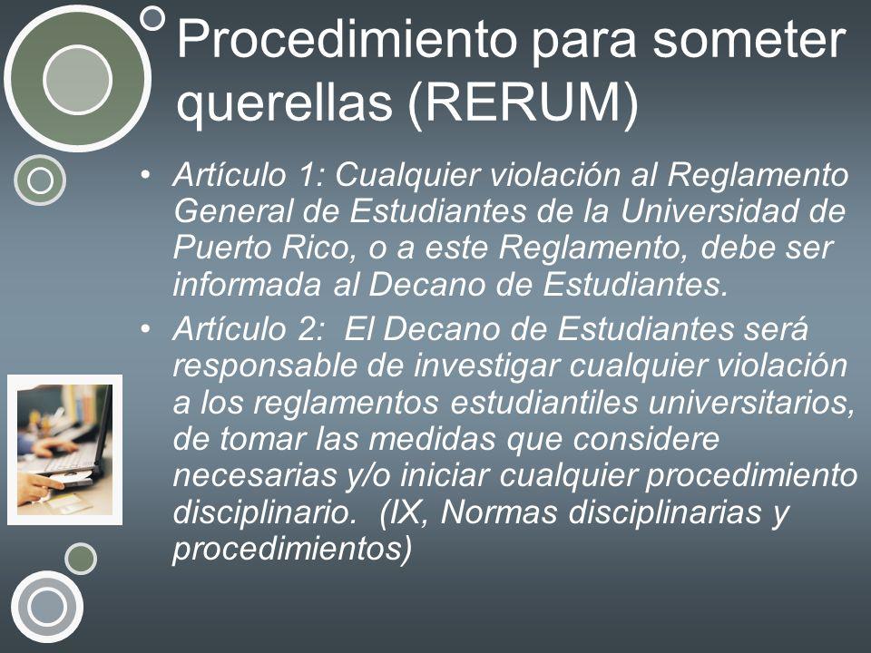 Procedimiento para someter querellas (RERUM) Artículo 1: Cualquier violación al Reglamento General de Estudiantes de la Universidad de Puerto Rico, o