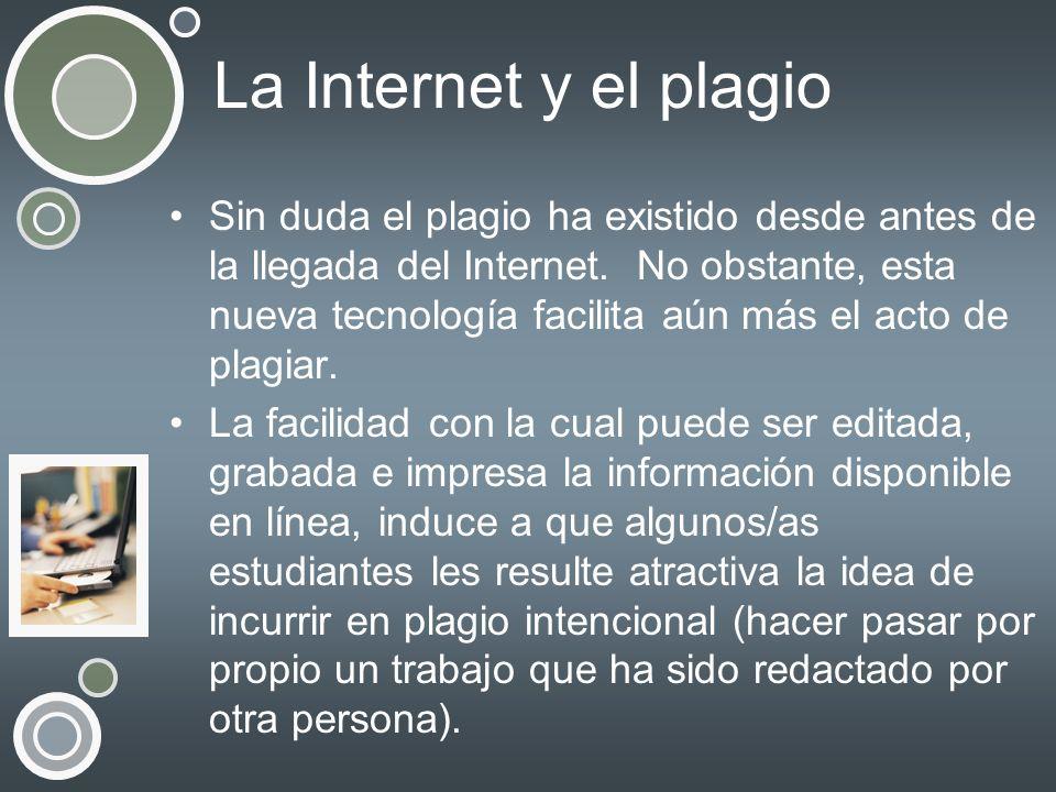 La Internet y el plagio Sin duda el plagio ha existido desde antes de la llegada del Internet. No obstante, esta nueva tecnología facilita aún más el