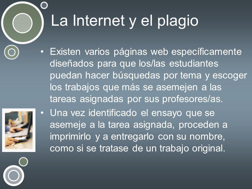 La Internet y el plagio Existen varios páginas web específicamente diseñados para que los/las estudiantes puedan hacer búsquedas por tema y escoger lo