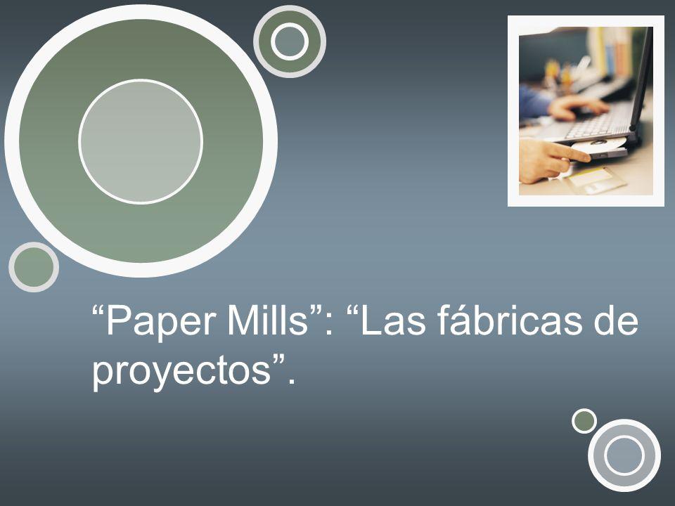 Paper Mills : Las fábricas de proyectos.