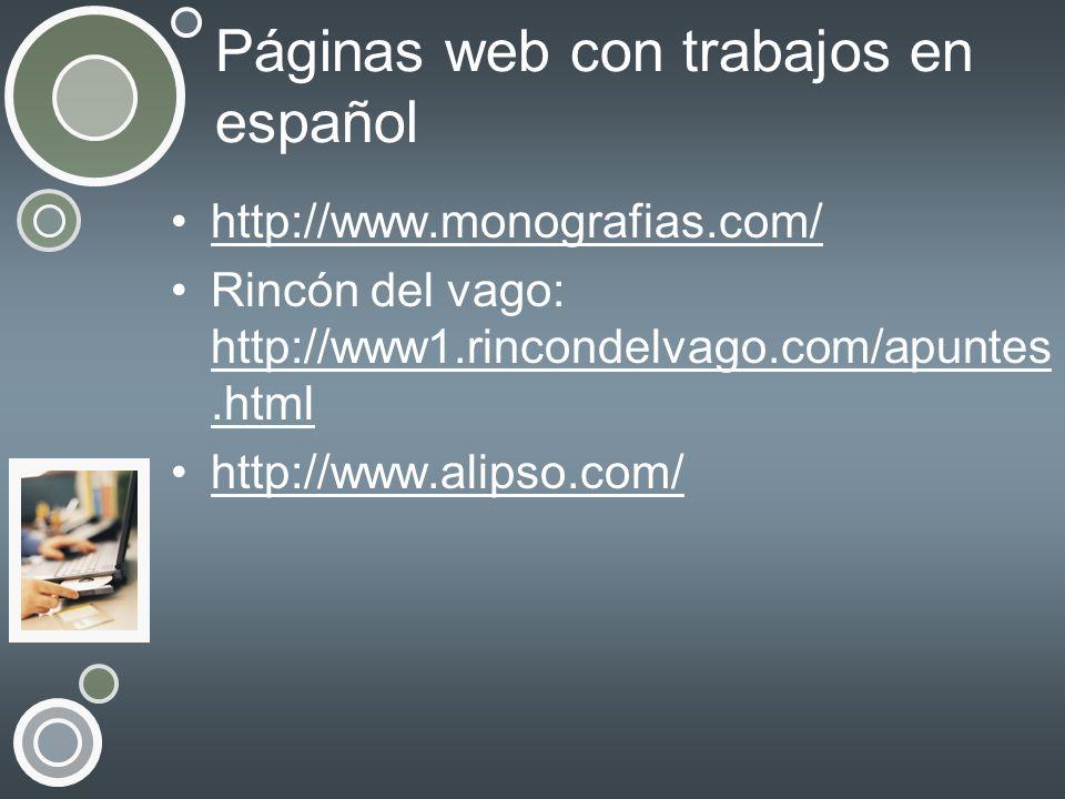 Páginas web con trabajos en español http://www.monografias.com/ Rincón del vago: http://www1.rincondelvago.com/apuntes.html http://www1.rincondelvago.