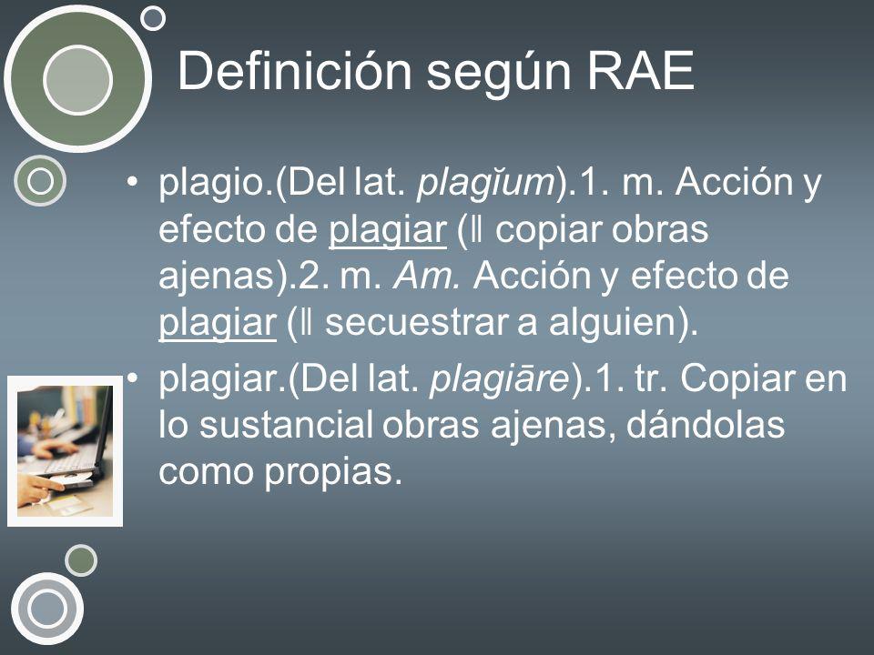 Definición según RAE plagio.(Del lat. plagĭum).1. m. Acción y efecto de plagiar ( ǁ copiar obras ajenas).2. m. Am. Acción y efecto de plagiar ( ǁ secu