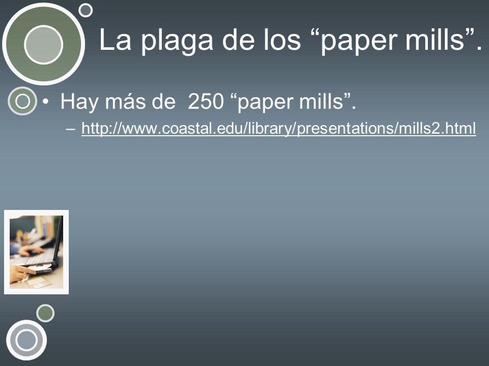 La plaga de los paper mills. Hay más de 250 paper mills. –http://www.coastal.edu/library/presentations/mills2.htmlhttp://www.coastal.edu/library/prese