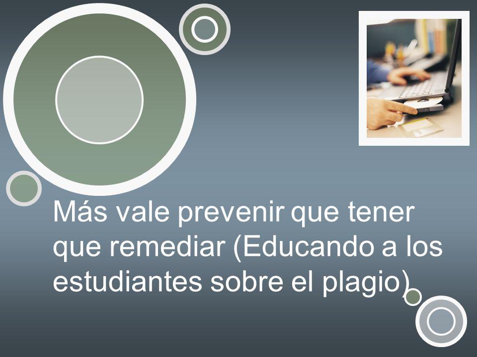 Más vale prevenir que tener que remediar (Educando a los estudiantes sobre el plagio)