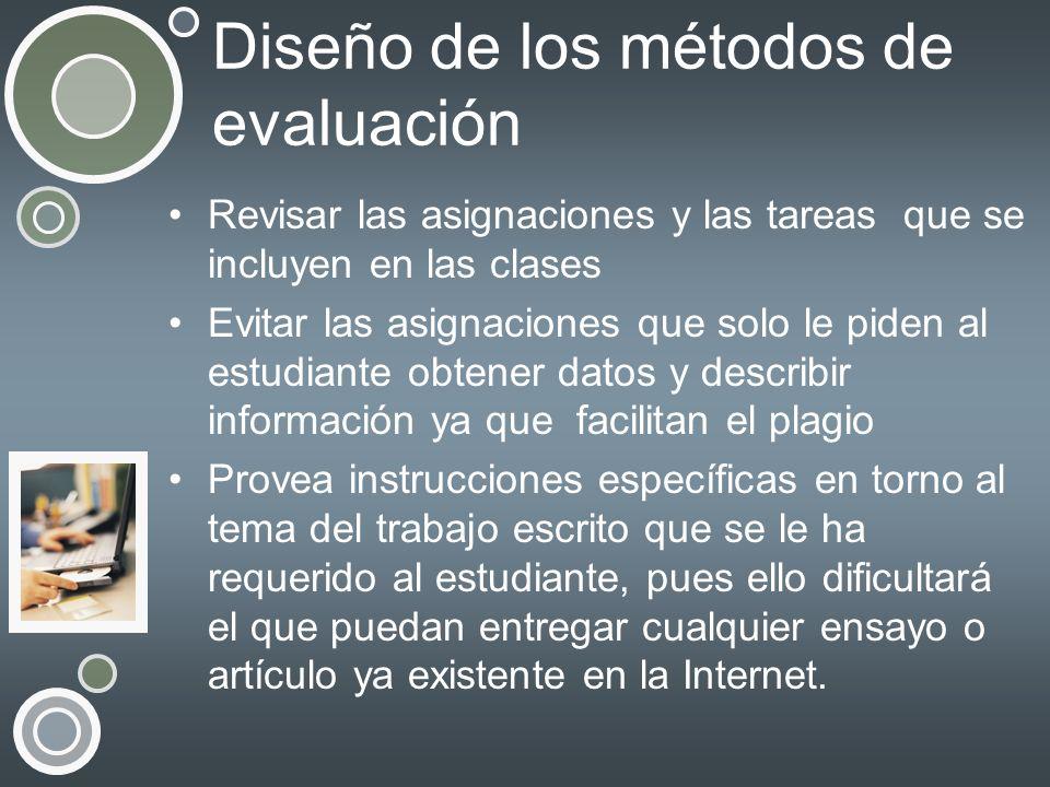 Diseño de los métodos de evaluación Revisar las asignaciones y las tareas que se incluyen en las clases Evitar las asignaciones que solo le piden al e